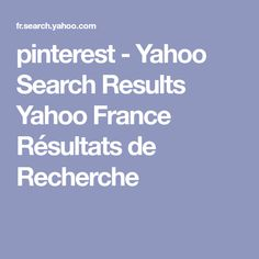 pinterest - Yahoo Search Results Yahoo France Résultats de Recherche