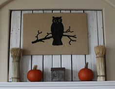 My Owl Barn: DIY project by Amber of mypineplace.com: Halloween Owl Art cut the image (at The Graphics Fairy) out of vinyl and use it as a stencil and transfer it to burlap. I had on hand a painter's canvas so I wrapped the burlap on that and nailgunned it to the back.