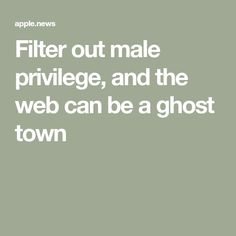 An experimental plug-in imagines a web without men. It can be, perhaps unsurprisingly, empty. Ghost Towns, Make More Money, Design Reference, Filters, Canning, Home Canning, Conservation
