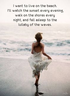 I want to live on the beach. I'll watch the sunset every evening, walk on the shores every night, and fall asleep to the lullaby of the waves. Summer Beach Quotes, Life Quotes Love, Quotes To Live By, Me Quotes, Beach Quotes And Sayings, Seaside Quotes, Calm Quotes, Qoutes, Ocean Quotes