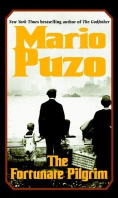 """The Fortunate Pilgrim; """"the Godfather"""" was actually based on his mother, the main character is this awesome book"""