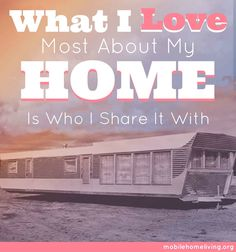 What do you love about your mobile home?