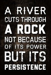 A river cuts through rock not because of its power but its persistence, motivational quotes, motivational image quotes, motivational picture quote, motivational image, motivation picture quote, motivation image, inspirational images,