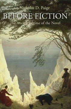 Before fiction [electronic resource] : the ancien régime of the novel / Nicholas D. Paige