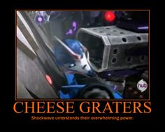 """And Arcee's like, """"Cheese? That's perfect, because Shockwave's CRACKERS!"""" ;-)<<<omp now I can never see his cannon the same way"""