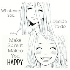 """Whatever you decide to do make sure it makes you happy"" - Made by: @Julzzz #anime #animegirl #manga #quotes #animequotes"