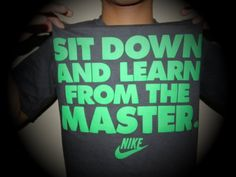 nike shirt haha sit down and learn from the master!!!!