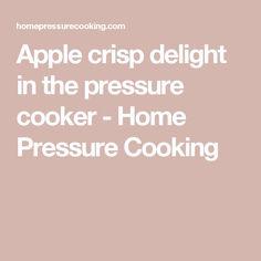 Apple crisp delight in the pressure cooker - Home Pressure Cooking