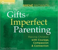 The Gifts of Imperfect Parenting: Raising Children with Courage Compass Audio CD