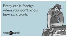 Every car is foreign when you don't know how cars work.