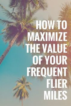 How to Maximize the Value of Your Frequent Flier Miles