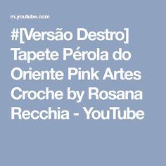 #[Versão Destro] Tapete Pérola do Oriente Pink Artes Croche by Rosana Recchia - YouTube