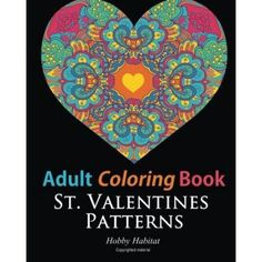 St. Valentines Zentangle Patterns: 33 Stress Relieving, Romantic St. Valentines Coloring Designs