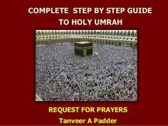 Step by Step Guide to Holy  Umrah/Umra by Tanveer Padder via slideshare