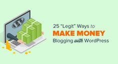 "These aren't ""get rich quick schemes."" If you're willing to put in the effort, here are 25 legitimate ways to make money online blogging with WordPress."