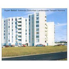 Amazon.co.jp: Hyper Ballad―Icelandic Suburban Landscapes: ホンマ タカシ: 本
