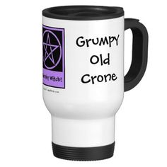 Grumpy Old Crone Pagan Wiccan Travel Mug by www.cheekywitch.com #zazzle #witch #wicca #pagan #crone #yule #paganhumor