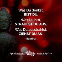 buddha zitate Was du denkst bist du strahlst du aus ziehst du an Buddha Zitat Deep Talks, Buddha Quote, Yoga Quotes, Me Me Me Song, Life Motivation, Yoga Inspiration, Better Life, Proverbs, Affirmations