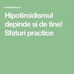 Hipotiroidismul depinde si de tine! Sfaturi practice Healthy