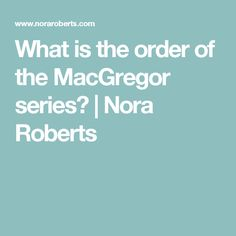 What is the order of the MacGregor series? | Nora Roberts