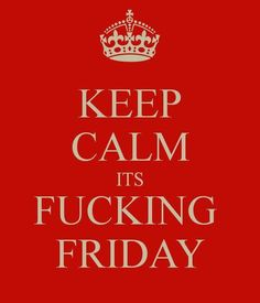 keep vcalm its frigay | Keep Calm Its Friday Picture & Image | tumblr