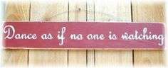 Dance As If No One Is Watching Wood Sign-primitive,wood,sign,dance,red,wall hanging,prim,home decor