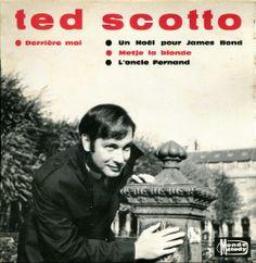 Singer: Ted SCOTTO Face A1: Derrière moi Face A2: Un Noël pour James Bond Face B1: Metje la blonde Face B2: L'oncle Fernand  Country: France 1966 chez MondeMelody (MM 4581)