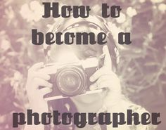 How to become a photographer - simple tips for beginners!