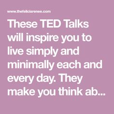 These TED Talks will inspire you to live simply and minimally each and every day. They make you think about your life and how you can live a life minimally.