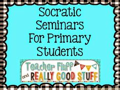 Teacher Stuff and A Little Fluff: Socratic Seminars for Primary Students