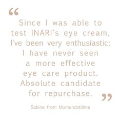 """""""Since I was able to test INARI's eye cream, I've been very enthusiastic: I have never seen a more effective eye care product. Absolute candidate for repurchase. I have rarely felt such a direct effect. Puffy, dark, tired-shaded under-eye skin feels fresh shortly after application. Again and again, I am amazed: no synthetics are needed for intensive care."""" Sabine from @mumandstillme, Beauty-Blogger I Am Amazing, Arctic Circle, Eye Cream, Anti Aging Skin Care, Tired, Feels, Dark, Beauty, Eye Creams"""