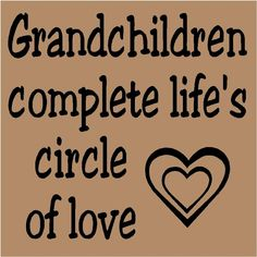 Grandchildren complete life's circle of love <3  ~~Our hearts are swelling in anticipation! Can't wait!