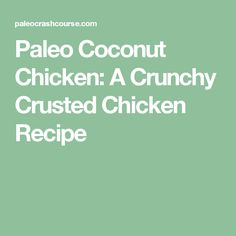 Paleo Coconut Chicken: A Crunchy Crusted Chicken Recipe