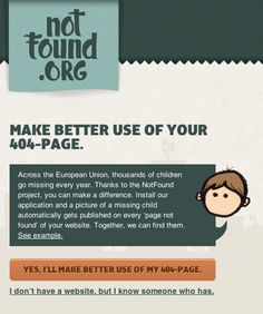 Notfound.org has a clever 404 page that lets you show missing people on your own 404 page: | The 28 Best Error Pages On The Internet