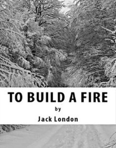 """To Build a Fire"" by Jack London Quiz"
