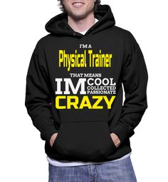 I'm A Physical Trainer That Means IM Cool Collected Passionate Crazy Hoodie
