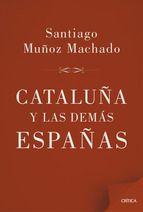 Cataluña y las demas Españas / Santiago Muñoz Machado.   Crítica, 2014.
