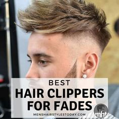 7 Best Hair Clippers For Fades Guide) - Best Hair Clippers For Fades 2018 - Professional Hairstyles For Men, Older Mens Hairstyles, Face Shape Hairstyles, Hairstyles Haircuts, Cool Kids Haircuts, Haircuts For Men, Fury Haircut, Natural Oils For Skin, Long Hair On Top