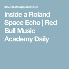 Inside a Roland Space Echo | Red Bull Music Academy Daily