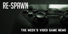 Re-Spawn: Video Game News for Week 31 - July 30th to August 5th, 2017 - https://geekdad.com/2017/08/re-spawn-16/?utm_campaign=coschedule&utm_source=pinterest&utm_medium=GeekMom&utm_content=Re-Spawn%3A%20Video%20Game%20News%20for%20Week%2031%20-%20July%2030th%20to%20August%205th%2C%202017 #videogamenews
