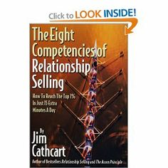 The Eight Competencies of Relationship Selling:  How to Reach the Top 1% in Just 15 Extra Minutes a Day by Jim Cathcart. $0.07. Author: Jim Cathcart. 240 pages. Publisher: Leading Authorities Press; First Edition edition (October 28, 2002). Publication: October 28, 2002