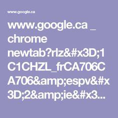 www.google.ca _ chrome newtab?rlz=1C1CHZL_frCA706CA706&espv=2&ie=UTF-8