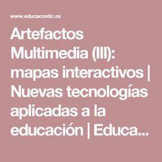 Artefactos Multimedia (III): mapas interactivos  | Nuevas tecnologías aplicadas a la educación |  Educa con TIC