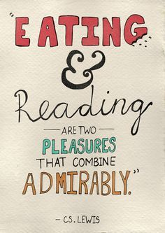 Eating and reading are two pleasures that combine admirably. ― C.S. Lewis
