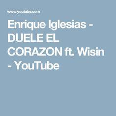 Enrique Iglesias - DUELE EL CORAZON ft. Wisin - YouTube