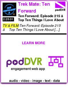 #TV #PODCAST  Trek Mate: Ten Forward    Ten Forward: Episode 215 – Top Ten Things I Love About Star Trek    READ:  https://podDVR.COM/?c=b3d98c6a-0666-b959-2d09-0594707d7af8