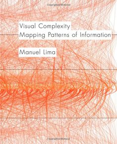 Visual Complexity: Mapping Patterns of Information: Manuel Lima: 9781568989365: Amazon.com: Books