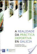 A realidade da práctica deportiva en Galicia : resultados da enquisa de poboación 2007 / Constantino Arce, Cristina de Francisco. (2008). GAL 1629
