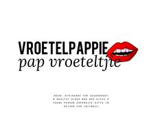 """While vroetelpappie is Afrikaans for sugardaddy, an acute obeservation was made that it should actually be a """"pap vroeteltjie"""""""