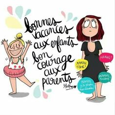 Kids, have a nice summer holiday! Parents, good luck to you! - Illustration by Mathou d'humeur Super Mum, French Quotes, Holiday Fun, Best Quotes, Parents, Jokes, Funny, Kids, Crayons